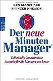 Der neue Minuten Manager: Vollständig überarbeitete Ausgabe für die Manager von heute (Der Minuten Manager)