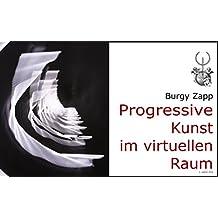 Progressive Kunst im virtuellen Raum (Bildbände der Zeitgenössischen Kunst 3)