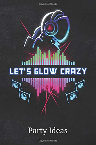 Let's Glow Crazy Party Ideas: Blank Lined 6X9 Journal Paper For Diary Composition