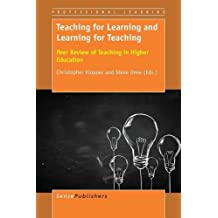 Teaching for Learning and Learning for Teaching: Peer Review of Teaching in Higher Education