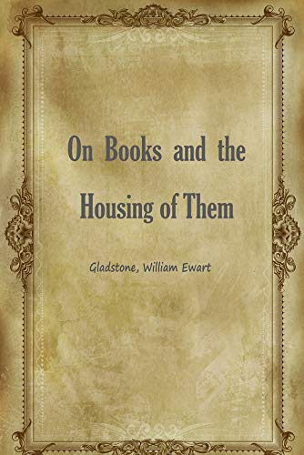 On Books and the Housing of Them (English Edition)