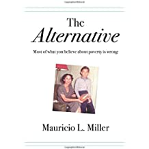 The Alternative: Most of What You Believe About Poverty Is Wrong