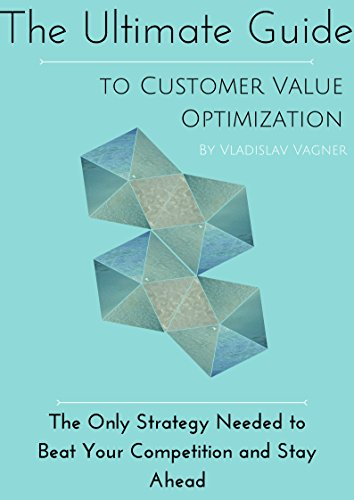The Ultimate Guide To Customer Value Optimization: The Only ...
