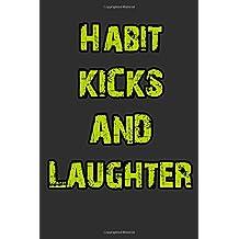 Habit, Kicks and Laughter