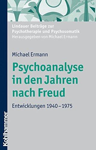 Psychoanalyse in den Jahren nach Freud: Entwicklungen 1940-1975 (Lindauer Beiträge zur Psychotherapie und Psychosomatik)
