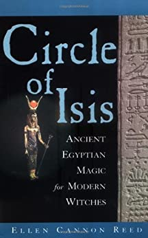 Circle of Isis: Ancient Egyptian Magick for Modern Witches de [Reed, Ellen Cannon]
