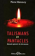 Talismans et Pantacles - Manuel opératif de Talismanie de Pierre Manoury