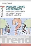 Scarica Libro Problem solving con creativita Giochi logici paradossi e test per risolvere i problemi cambiando prospettiva (PDF,EPUB,MOBI) Online Italiano Gratis