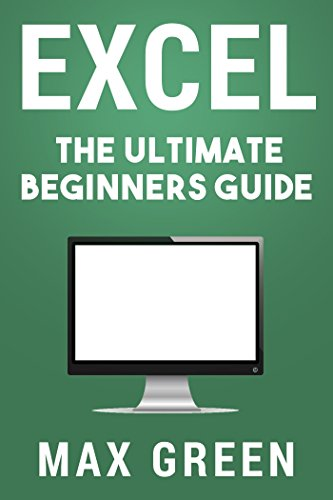 Office Microsoft Max Für (Excel: The Ultimate Beginners Guide (Excel, Microsoft, Microsoft Excel, Windows 10, Microsoft Office, Bill Gates) (English Edition))