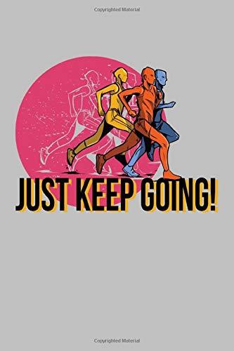 Just Keep Going!: Notizbuch / Tagebuch für Läufer, Jogger zum Training für Marathon und zur Dokumentation von Läufen, Zeiten und Erfolgen, ca. A5 (6x9), gepunktet, 120 Seiten
