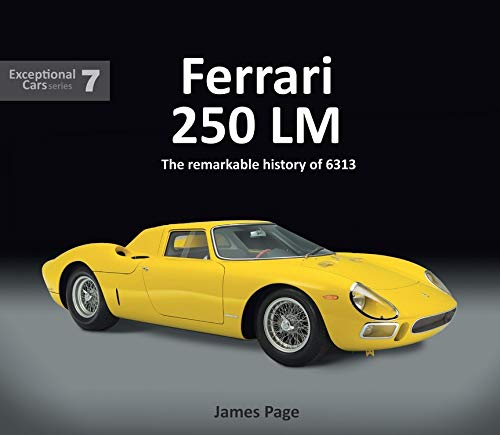 Ferrari 250 LM: The remarkable history of 6313 (Exceptional Cars, Band 7)