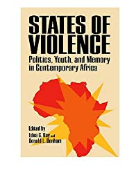 States of Violence: Politics, Youth and Memory in Contemporary Africa