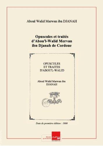 Opuscules et traités d'Abou'l-Walid Mervan ibn Djanah de Cordoue / texte arabe publié avec une traduction française par Joseph Derenbourg,... et Hartwig Derenbourg [Edition de 1880]