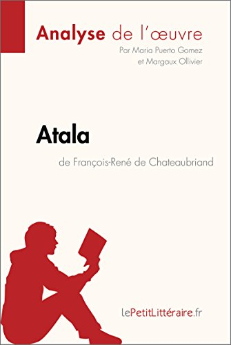 Atala de François-René de Chateaubriand (Analyse de l'œuvre): Comprendre la littérature avec lePetitLittéraire.fr (Fiche de lecture)