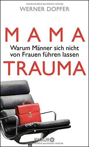 Mama-Trauma: Warum Männer sich nicht von Frauen führen lassen