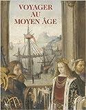 Voyager au Moyen Age : Musée de Cluny - Musée national du Moyen Age, 22 octobre 2014 - 23 février 2015 de Anaïs Alchus,Marc Bormand,Benedetta Chiesi ( 29 octobre 2014 )