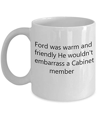 Ford was warm and friendly. He wouldn't embarrass a Cabinet member 11 OZ Coffee Mug - A Cabinet Maker Ceramic Cup Gift for Cabinet Makers - Tea Iced Maker Beste