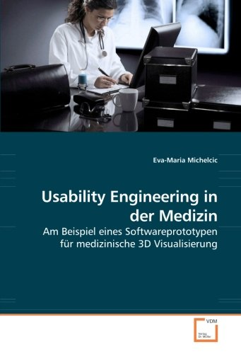 Usability Engineering in der Medizin: Am Beispiel eines Softwareprototypen für medizinische 3D Visualisierung