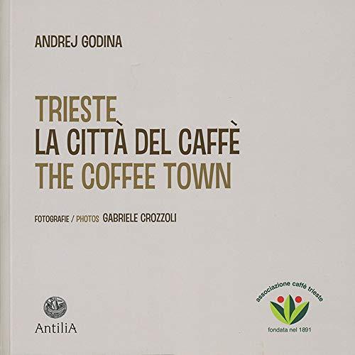 Trieste. La città del caffè-The coffee town. Ediz. illustrata por Andrej Godina