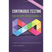 Continuous Testing for DevOps Professionals: A Practical Guide From Industry Experts