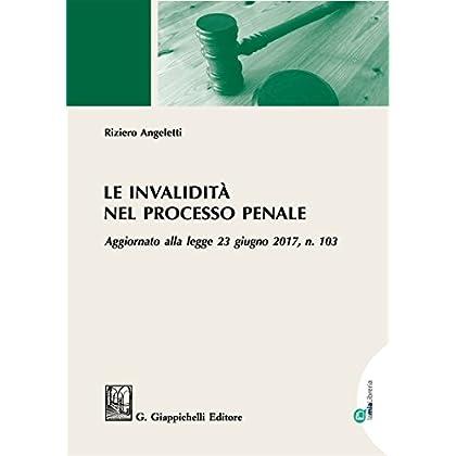 Le Invalidità Nel Processo Penale. Aggiornato Alla Legge 23 Giugno 2017, N. 103