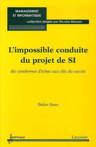 L'impossible conduite du projet de SI : Des syndromes d'échec aux clés du succès par Didier Quan