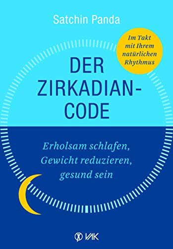 Der Zirkadian-Code: Erholsam schlafen, Gewicht reduzieren, gesund sein