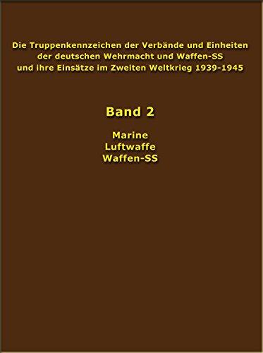 Die Truppenkennzeichen der Verbände und Einheiten der deutschen Wehrmacht und Waffen-SS und ihre Einsätze im Zweiten Weltkrieg 1939-1945: Kriegsmarine, Luftwaffe, Waffen-SS. Osnabrück 1987