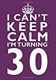 I Can't Keep Calm I'm Turning 30 Birthday - Best Reviews Guide
