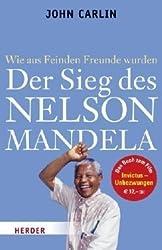 Der Sieg des Nelson Mandela: Wie aus Feinden Freunde wurden