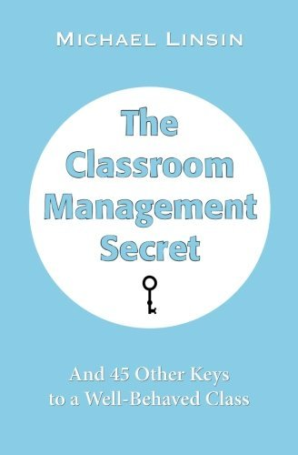 The Classroom Management Secret: And 45 Other Keys to a Well-Behaved Class by Michael Linsin (2013-05-14)