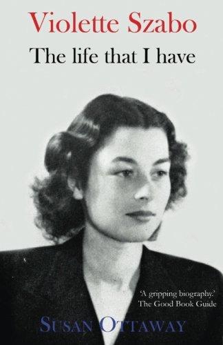 Violette Szabo: The Life That I Have
