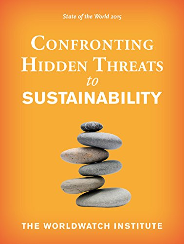 State of the World 2015: Confronting Hidden Threats to Sustainability