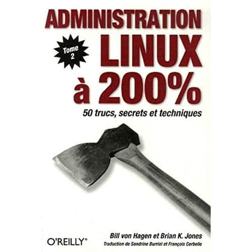 Administration Linux à 200% : Tome 2