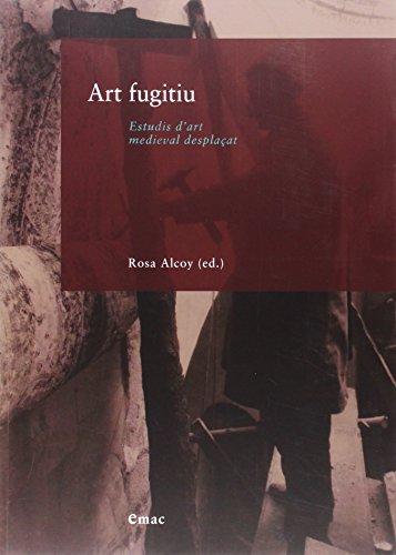 Art fugitiu. Estudis d'art medieval desplaçat (BIBLIOTECA UNIVERSITÀRIA)