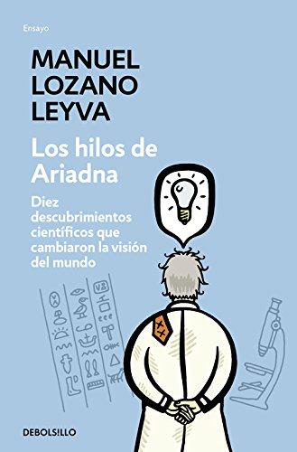 Los hilos de Ariadna : diez descubrimientos científicos que cambiaron la visión del mundo por Manuel Lozano Leyva