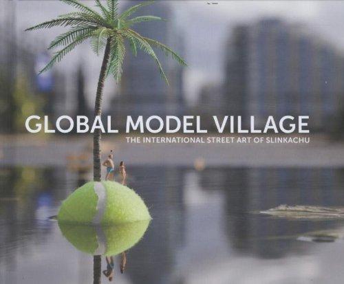 Global Model Village: The International Street Art of Slinkachu by Slinkachu 1st (first) Edition (2012)