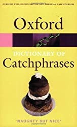 The Oxford Dictionary of Catchphrases (Oxford Paperback Reference)