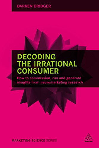 Decoding the Irrational Consumer: How to Commission, Run and Generate Insights from Neuromarketing Research