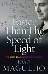 Faster Than The Speed Of Light: The Story of a Scientific Speculation by Joao Magueijo (2004-01-01)