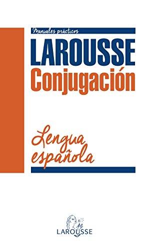 Conjugación Verbal de la Lengua Española (Larousse - Lengua Española - Manuales Prácticos) por Larousse Editorial