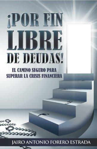 Descargar Libro ¡POR FIN LIBRE DE DEUDAS! de Jairo A. Forero E.