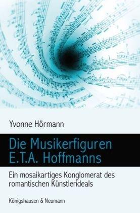 Die Musikerfiguren E.T.A. Hoffmanns: Ein mosaikartiges Konglomerat des romantischen Künstlerideals (Epistemata - Würzburger wissenschaftliche Schriften. Reihe Literaturwissenschaft)