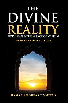 The Divine Reality: God, Islam and The Mirage of Atheism (Newly Revised Edition) (English Edition) van [Tzortzis, Hamza Andreas]