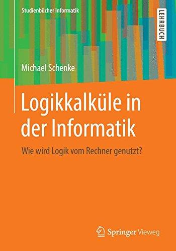 Logikkalküle in der Informatik: Wie wird Logik vom Rechner genutzt? (Studienbücher Informatik) (Der In Design-computer-software)