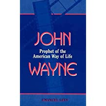[John Wayne: Prophet of the American Way of Life] (By: Emanuel Levy) [published: October, 1998]