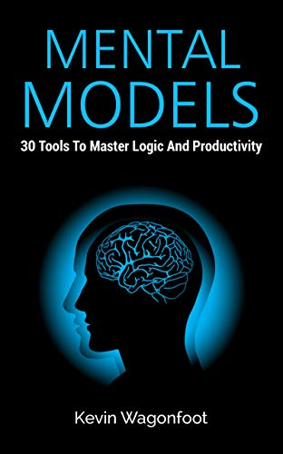 Mental Models: 30 Tools To Master Logic And Productivity (English Edition)