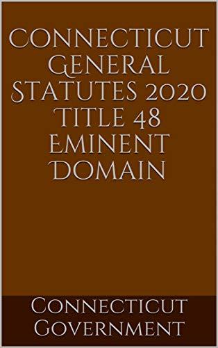 Connecticut General Statutes 2020 Title 48 Eminent Domain (English Edition)