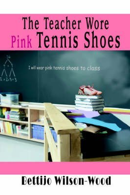 [The Teacher Wore Pink Tennis Shoes] (By: Bettijo Wilson-Wood) [published: July, 2005] par Bettijo Wilson-Wood