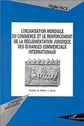 L'Organisation Mondiale du Commerce et le renforcement de la réglementation juridique des échanges de Virgile Pace (2000) Broché